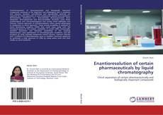 Bookcover of Enantioresolution of certain pharmaceuticals by liquid chromatography