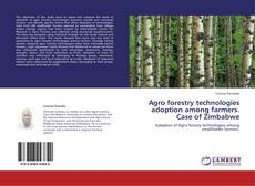 Bookcover of Agro forestry technologies adoption among  farmers. Case of Zimbabwe