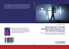 Bookcover of Eliminate ELT, Provide Students with Exposure to the Second Language