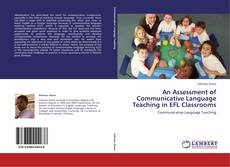 Bookcover of An Assessment of Communicative Language Teaching in EFL Classrooms