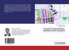 Bookcover of 2-aroyl-3-arylaziridines, synthesis and reactions