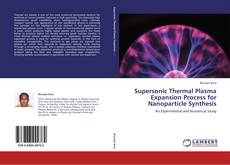 Capa do livro de Supersonic Thermal Plasma Expansion Process for Nanoparticle Synthesis