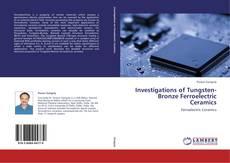 Bookcover of Investigations of Tungsten-Bronze Ferroelectric Ceramics