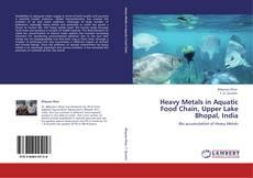 Heavy Metals in Aquatic Food Chain, Upper Lake Bhopal, India kitap kapağı