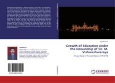 Bookcover of Growth of Education under the Dewanship of Sir. M. Vishweshwaraya