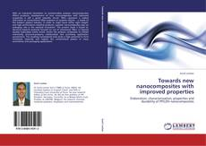 Bookcover of Towards new nanocomposites with improved properties