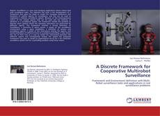 Bookcover of A Discrete Framework for Cooperative Multirobot Surveillance