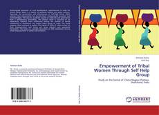 Bookcover of Empowerment of Tribal Women Through Self Help Group
