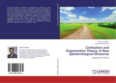 Bookcover of Civilization and Organization Theory: A New Epistemological Discourse