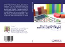 Bookcover of Fiscal Centralization and Economic Growth in Nigeria