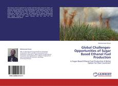 Borítókép a  Global Challenges-Opportunities of Sugar Based Ethanol Fuel Production - hoz