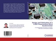 Bookcover of Design and Fabrication of a 3-DOF Piezoresistive Micro Accelerometer
