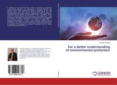 Bookcover of For a better understanding of environmental protection