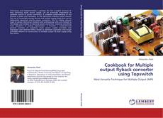 Bookcover of Cookbook for Multiple output flyback converter using Topswitch