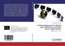 Bookcover of A Novel Approach To Model user Context for Context Aware Applications