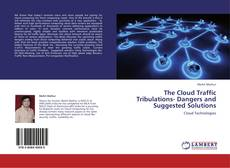 Bookcover of The Cloud Traffic Tribulations- Dangers and Suggested Solutions