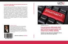 Bookcover of La primera década del periodismo peruano en internet (1995-2005)