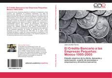 Couverture de El Crédito Bancario a las Empresas Pequeñas: México 1995-2005