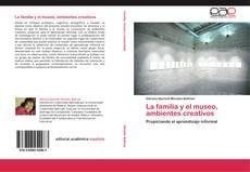 Bookcover of La familia y el museo, ambientes creativos