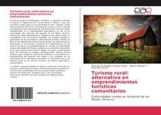 Bookcover of Turismo rural: alternativa en emprendimientos turísticos comunitarios