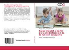 Bookcover of Salud mental a partir de la mediatización de la función educativa