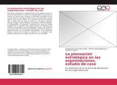 Borítókép a  La planeación estratégica en las organizaciones. estudio de caso - hoz