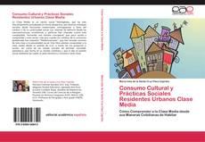 Borítókép a  Consumo Cultural y Prácticas Sociales Residentes Urbanos Clase Media - hoz