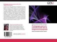 Bookcover of Pedagogía para la construcción de la hegemonía popular