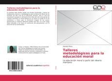 Bookcover of Talleres metodológicos para la educación moral