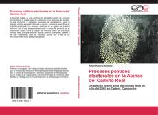 Procesos políticos electorales en la Atenas del Camino Real kitap kapağı