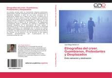 Bookcover of Etnografías del creer. Guambianos, Protestantes y Desplazados