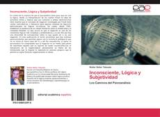 Bookcover of Inconsciente, Lógica y Subjetividad