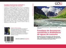 Bookcover of Fenotipos de Aeromonas resistentes a Antibióticos de aguas de consumo