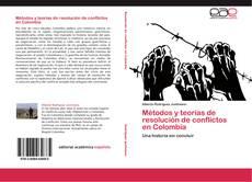 Bookcover of Métodos y teorías de resolución de conflictos en Colombia