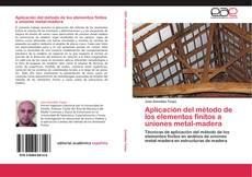 Bookcover of Aplicación del método de los elementos finitos a uniones metal-madera