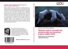 Bookcover of Debate sobre el modo de producción en América Latina 1960-1970
