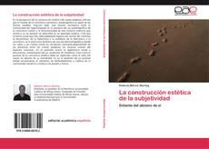 Bookcover of La construcción estética de la subjetividad