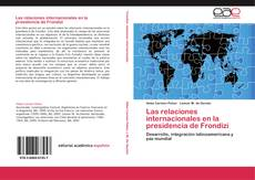 Portada del libro de Las relaciones internacionales en la presidencia de Frondizi