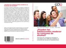 Portada del libro de ¿Pueden los adolescentes moderar su consumo de alcohol?