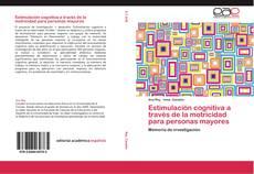 Bookcover of Estimulación cognitiva a través de la motricidad para personas mayores