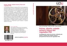 Bookcover of Inicios, diseño,  estado actual y futuro del regulador PID