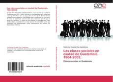 Couverture de Las clases sociales en ciudad de Guatemala. 1964-2002.