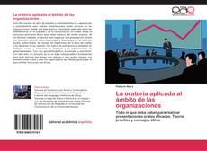 Bookcover of La oratoria aplicada al ámbito de las organizaciones