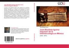 Обложка Juan Bautista Iguiniz impulsor de la bibliotecología en México