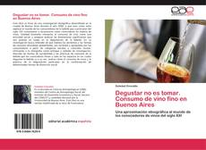 Copertina di Degustar no es tomar.  Consumo de vino fino en Buenos Aires