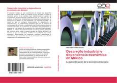 Обложка Desarrollo industrial y dependencia económica en México