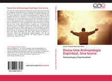 Borítókép a  Hacia Una Antropología Espiritual, Una teoría. - hoz