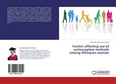Portada del libro de Factors affecting use of contraceptive methods among Ethiopian women