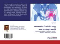Acetabular Cup Orientation in   Total Hip Replacement的封面