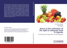 Copertina di Actors in the realization of the right to adequate food in Uganda